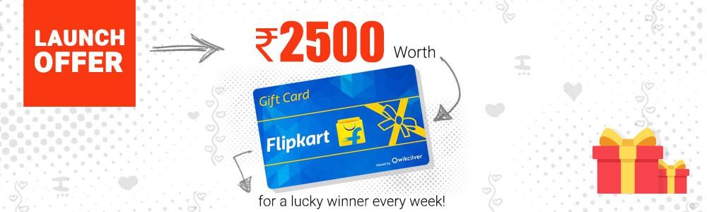 Launch offer - Get Rs.2500 Worth Flipkart E - Gift Card for a lucky winner every week.